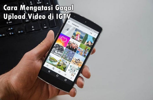 Cara Mengatasi Gagal Upload Video di IGTV