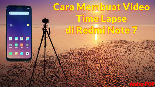 Cara Membuat Video Time Lapse di Redmi Note 7